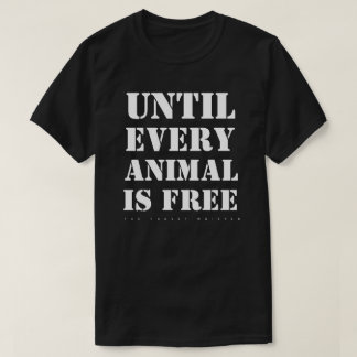 Until Every Animal is Free. (Dark) T-Shirt