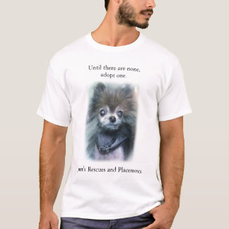 Until there are none, adopt one. T-Shirt