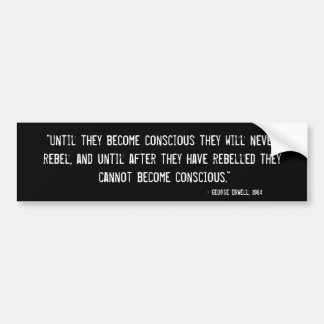 Until they become conscious they will never rebel bumper sticker