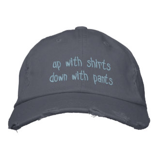 up with shirts down with pants embroidered hat