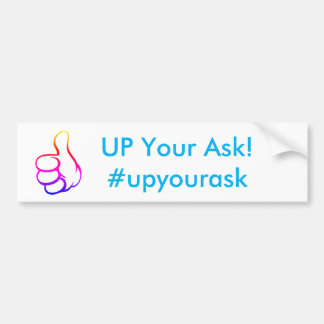 UP Your Ask- Bumper Sticker