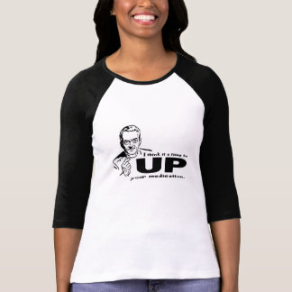 UP your Medication T-Shirt