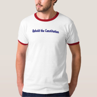 Uphold the Constitution T-Shirt