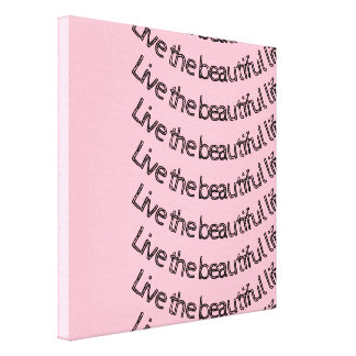 "Uplifting canvas artwork ""Live the beautiful life"""
