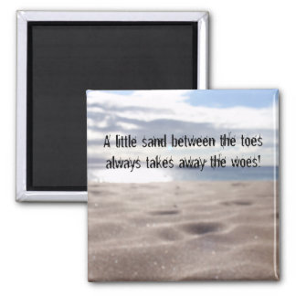 Uplifting quote on magnet (sand between your toes)