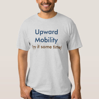 Upward Mobility, (try it some time) Tshirt