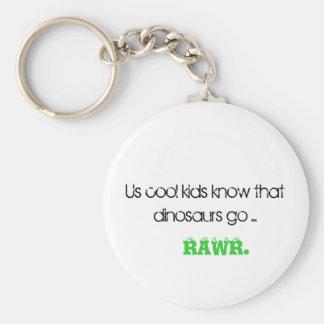 Us cool kids know that dinosaurs go ..., RAWR. Basic Round Button Keychain