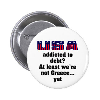 USA addicted to debt? At least we're not Greece... 2 Inch Round Button