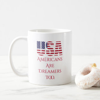 USA | Americans Are Dreamers Too | Political Coffee Mug
