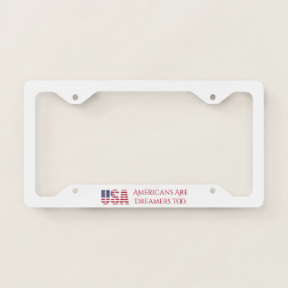 USA | Americans Are Dreamers Too | Political License Plate Frame
