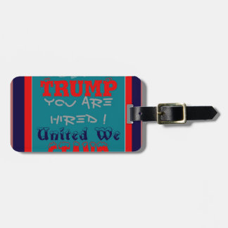 USA Trump You Are Hired! United We Stand Get On! Bag Tag