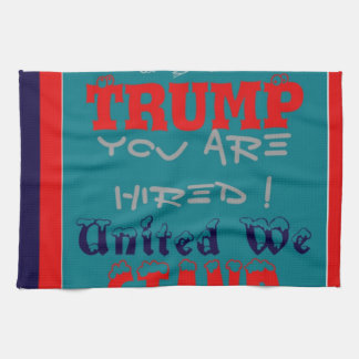 USA Trump You Are Hired! United We Stand Get On! Kitchen Towel