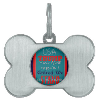 USA Trump You Are Hired! United We Stand Get On! Pet Name Tag