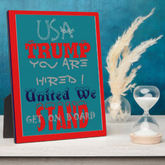 USA Trump You Are Hired! United We Stand Get On! Plaque