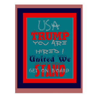 USA Trump You Are Hired! United We Stand Get On! Postcard