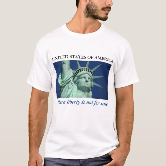 USA - Where Liberty is Not For Sale T-Shirt