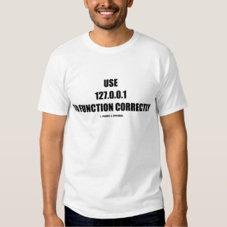 Use 127.0.0.1 To Function Correctly (IT Computer) Shirts