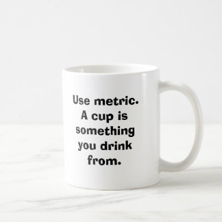 Use metric. A cup is something you drink from.