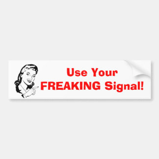 """""""Use your freaking signal"""" Bumper Sticker"""