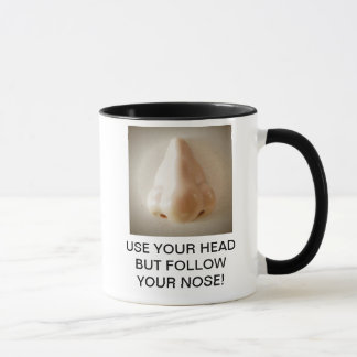 USE YOUR HEAD BUT FOLLOW YOUR NOSE! MUG