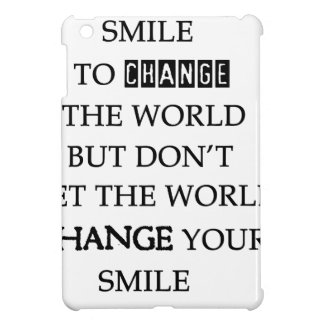 use your smile to change the world but don't let t iPad mini cases