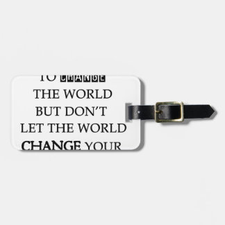 use your smile to change the world but don't let t luggage tag