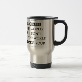 use your smile to change the world but don't let t travel mug