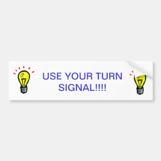 USE YOUR TURN SIGNAL!!!! BUMPER STICKER