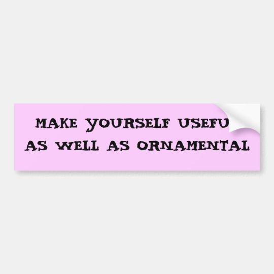 Useful As Well As Ornamental Bumper Sticker