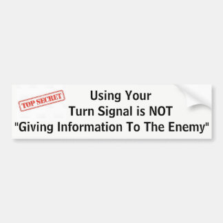 "Using Your Turn Signal is NOT ""Giving Info... Bumper Sticker"