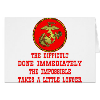 USMC The Difficult Done Immediately The Impossible Card