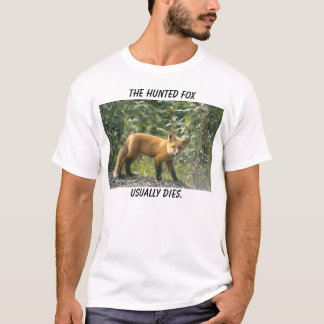 usually dies., The hunted fox T-Shirt