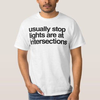 usually stop lights are at intersections T-Shirt