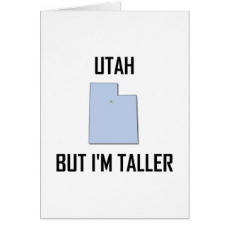 Utah But I Am Taller Card