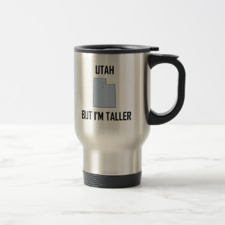 Utah But I Am Taller Travel Mug