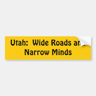Utah = Wide roads + Narrow Minds Bumper Sticker
