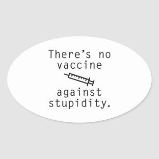 Vaccine Against Stupidity Oval Sticker