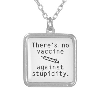 Vaccine Against Stupidity Silver Plated Necklace