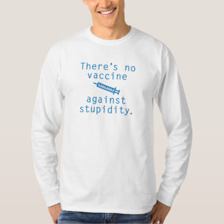 Vaccine Against Stupidity T-Shirt