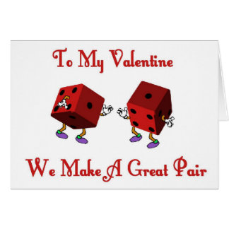 Valentine, We Make A Great Pair Dice Card