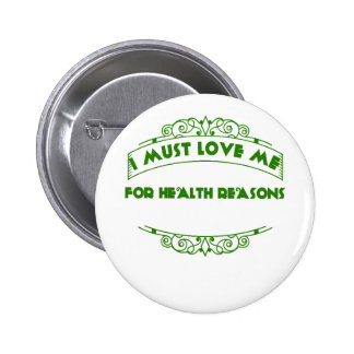 VALENTINES DAY I MUST LOVE ME FOR HEALTH T-SHIRT 2 INCH ROUND BUTTON