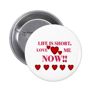 VALENTINES DAY LIFE IS SHORT LOVE ME NOW 2 INCH ROUND BUTTON