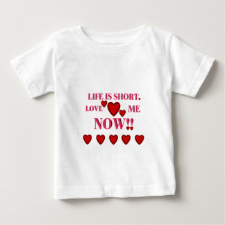 VALENTINES DAY LIFE IS SHORT LOVE ME NOW BABY T-Shirt