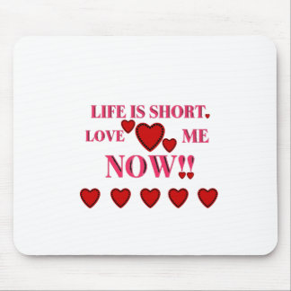 VALENTINES DAY LIFE IS SHORT LOVE ME NOW MOUSE PAD