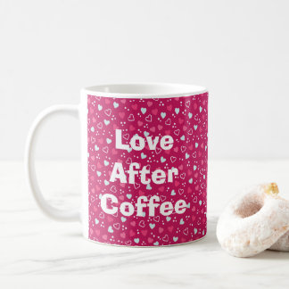 Valentine's Day Love After Coffee Hearts Pink Coffee Mug
