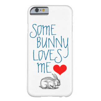 """Valentine's Day """"SOME BUNNY LOVES ME"""" Barely There iPhone 6 Case"""