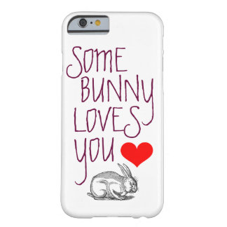 """Valentine's Day """"SOME BUNNY LOVES YOU"""" Barely There iPhone 6 Case"""