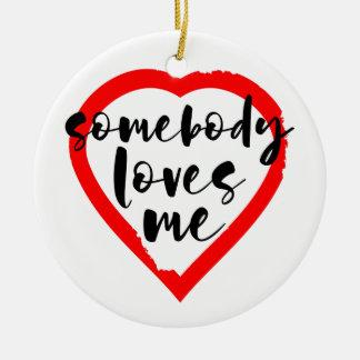 Valentine's Day Somebody Loves Me ROMANTIC Ceramic Ornament