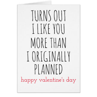 valentines day turns out I like you more than Card