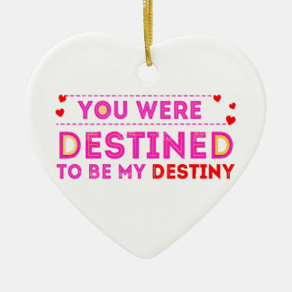 VALENTINES DAY YOU ARE MY DESTINY CERAMIC ORNAMENT
